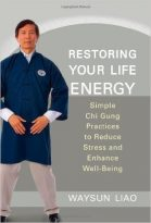 Restoring Your Life Energy Taichi Book by Master Waysun Liao