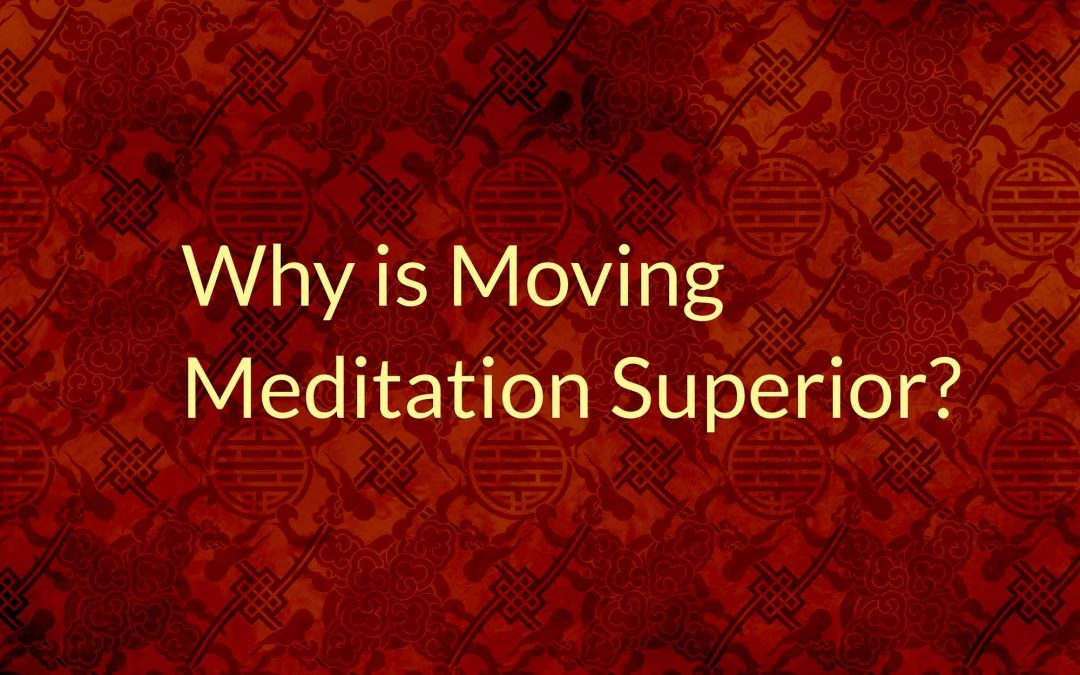 Why is Moving Meditation Superior?